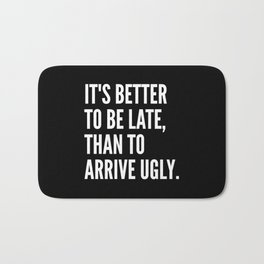 IT'S BETTER TO BE LATE THAN TO ARRIVE UGLY (Black & White) Bath Mat