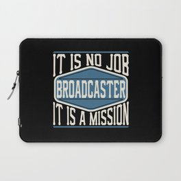 Broadcaster  - It Is No Job, It Is A Mission Laptop Sleeve