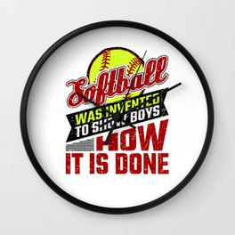 Softball Was Invented to Show Boys How It's Done Wall Clock