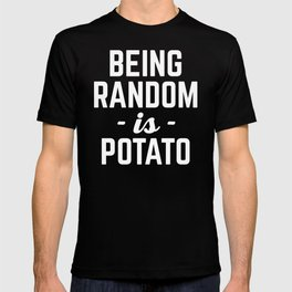 Being Random Funny Quote T-shirt