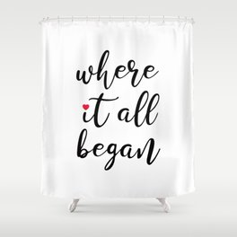 where it all began Shower Curtain
