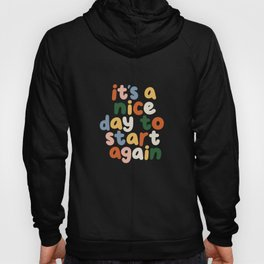 It's a Nice Day to Start Again Hoody