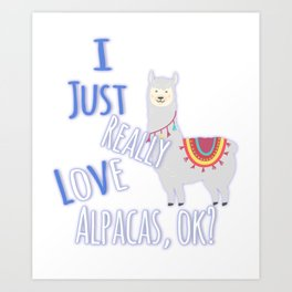 Cute I Just Really Love Alpacas, OK? Art Print
