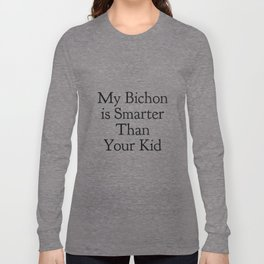 My Bichon is Smarter Than Your Kid in Black Long Sleeve T-shirt