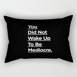 You Did Not Wake Up to Be Mediocre black and white monochrome typography design home wall decor Rectangular Pillow