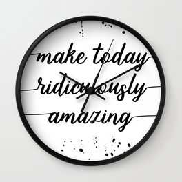 TEXT ART Make today ridiculously amazing Wall Clock
