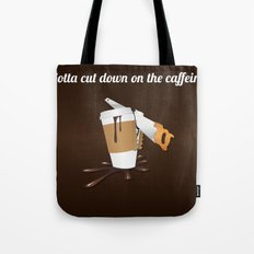 Gotta cut down on the caffeine Tote Bag