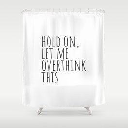 Hold on, let me overthink this Shower Curtain
