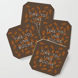 TIRE-TOI UNE BUCHE Coaster