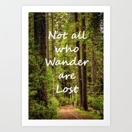 Not All Who Wander Are Lost -- text on Forest Trail Background Art Print