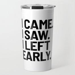 I Came I Saw I Left Early Travel Mug