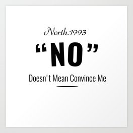 No Doesn't Mean Convince Me Art Print