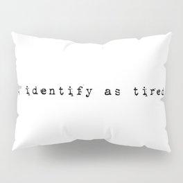 I identiyfy as tired Pillow Sham
