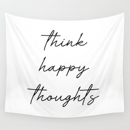 think happy thoughts Wall Tapestry