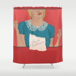 Fuck Politeness Shower Curtain