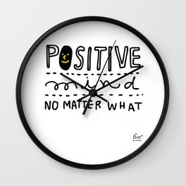 Positive mind no matter what Wall Clock