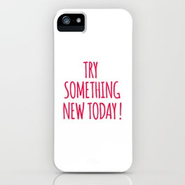 Try Something New Today iPhone Case