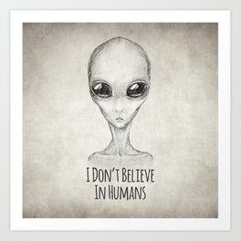 I Don't Believe In Humans Art Print