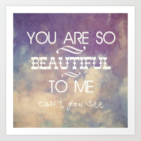 You Are So Beautiful... To Me Art Print
