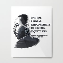 One Has A Moral Responsibility To Disobey Unjust Laws Metal Print