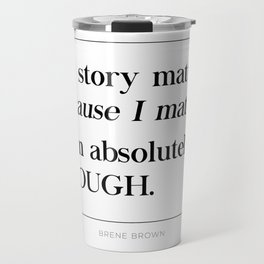 I Am Absolutely Enough Brene Brown Quote, Daring Greatly, My Story Matters Travel Mug