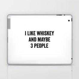 I Like Whiskey And Maybe 3 People Laptop & iPad Skin