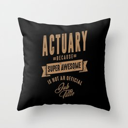 Actuary - Funny Job and Hobby Throw Pillow