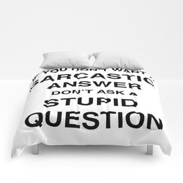 if you don't want a sarcastic answer don't ask a stupid question Comforters
