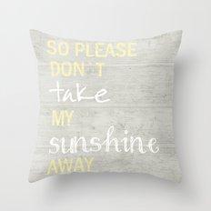 SO PLEASE DON`T TAKE Throw Pillow