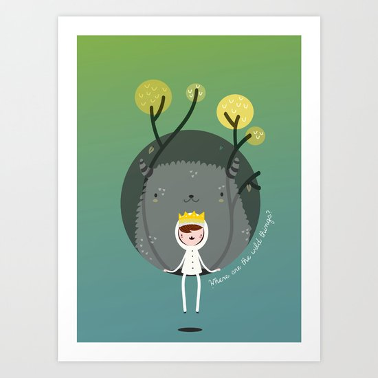 Where are the wild things? Art Print