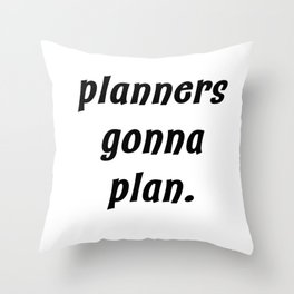 planners gonna plan. Throw Pillow
