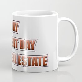 Today Is A Good Day To Buy Real Estate Coffee Mug