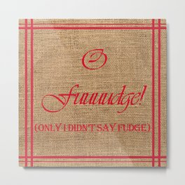 O Fudge! on Burlap Metal Print