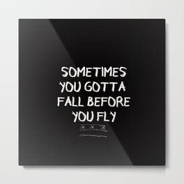sometimes you gotta fall before you fly Metal Print