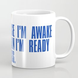 Just because I'm awake doesn't mean I'm ready to do things Coffee Mug