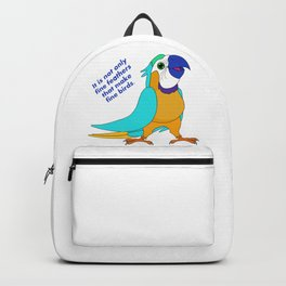 It is not only fine feathers that make fine birds Backpack