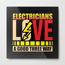 Electricians Love a good three way funny shirt Metal Print