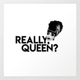 REALLY, QUEEN? | BIANCA DEL RIO Art Print