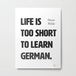 Oscar Wilde. Life is too short to learn German. Metal Print