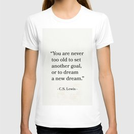 """""""You are never too old to set another goal, or to dream a new dream.""""  C.S. Lewis T-shirt"""