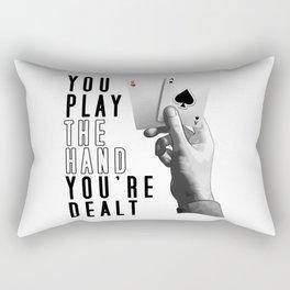 You Play The Hand You're Dealt Rectangular Pillow