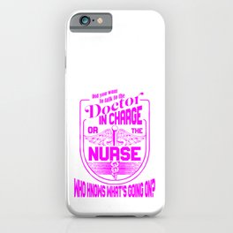 Nurse Gift Talk to Dr in Charge or Nurse Knows What is Going On Medical Professional Gift iPhone Case