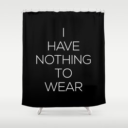 I Have Nothing To Wear V2 Shower Curtain