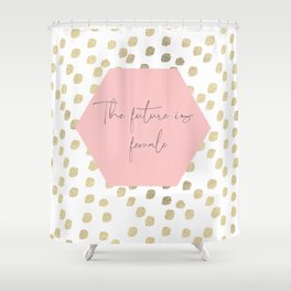 the future is female feminist print Shower Curtain