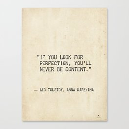 If you look for perfection, you'll never be content. Leo Tolstoy, Anna Karenina Canvas Print