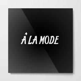a la mode saying Metal Print