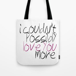 I Couldn't Possibly Love You More Tote Bag