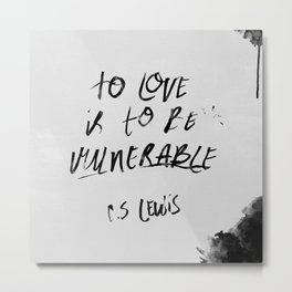 To Love is to be Vulnerable - C.S. Lewis Metal Print