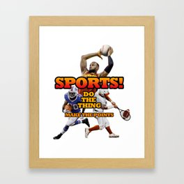 Sports! Do the thing! Make the points! Framed Art Print
