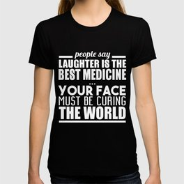 People Say Laughter Is The Best Medicine T-shirt